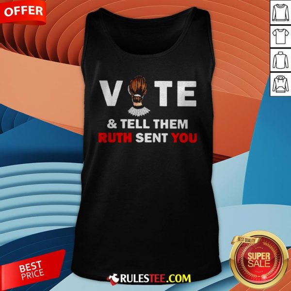 Ruth Bader Ginsburg Vote And Tell Them Ruth Sent You Tank Top