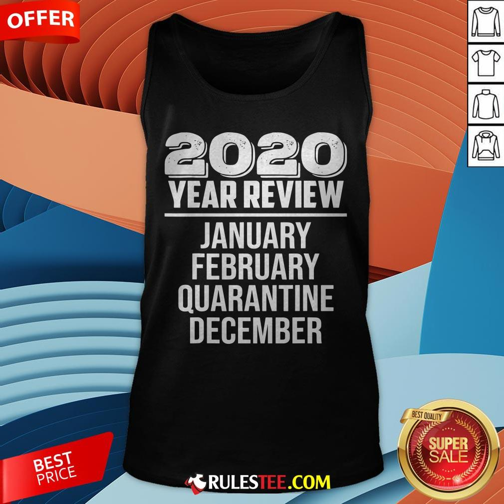 2020 Year Review January February Quarantine December Tank Top - Design By Rulestee.com