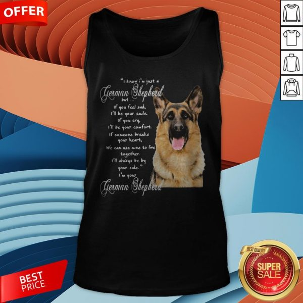 I Know I'm Just A German Shepherd But If You Feel Sad I'll Be Your Smile Tank Top