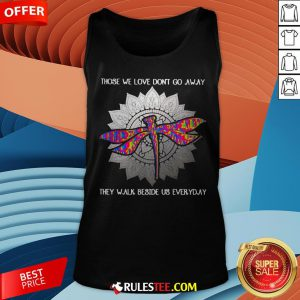 Those We Love Don't Go Away They Walk Beside Us Every Day Sunflower Dragonfly Tank Top - Design By Rulestee.com