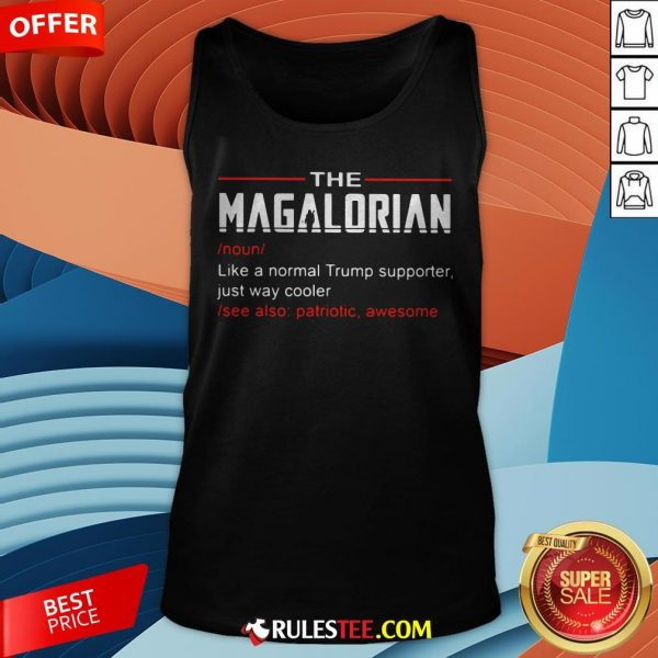 The Magalorian Like A Normal Trump Supporter Just Way Cooler Tank Top - Design By Rulestee.com