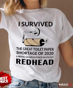 I Survived The Great Toilet Paper Shortage Of 2020 And Being Quarantined With My Redhead V-neck - Design By Rulestee.com