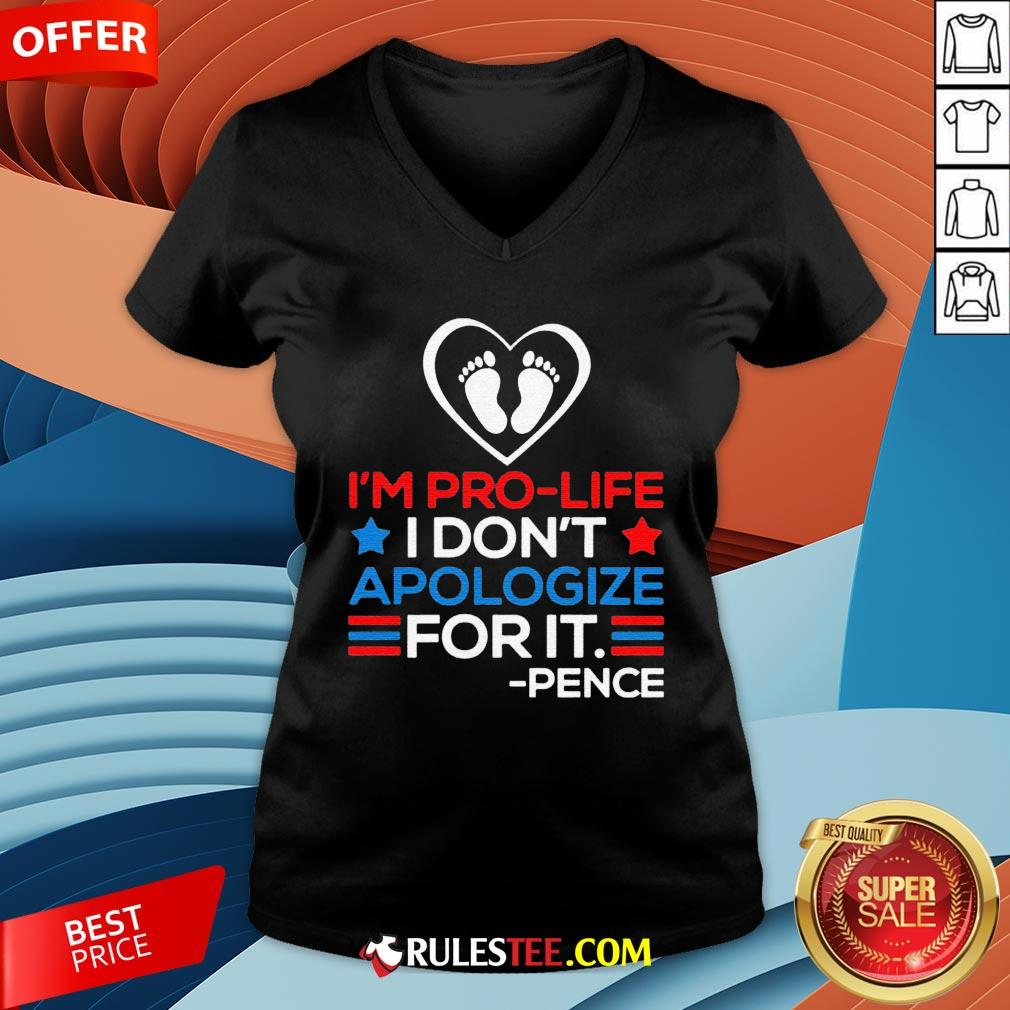 I'm Pro-Life I Don't Apologize For It Mike Pence 2020 V-neck - Design By Rulestee.com