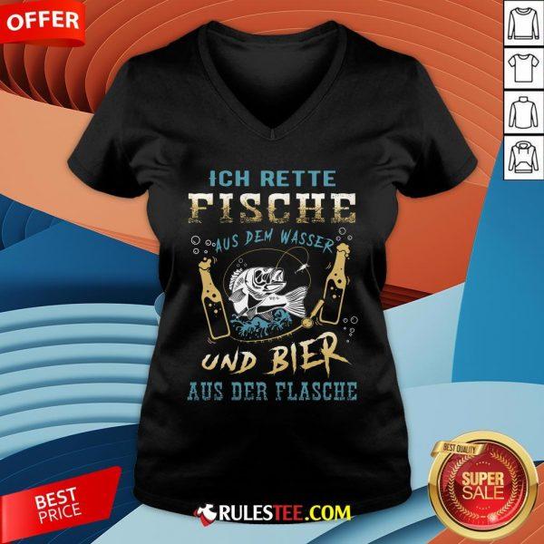 Ich Rette Fische Aus Dem Wasser Und Bier Aus Der Flasche V-neck - Design By Rulestee.com