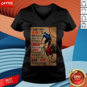 I Don't Ride My Bike To Win Races Nor Do I Ride To Get Places I Ride To Escape This World V-neck