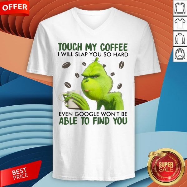 Grinch Touch My Coffee I Will Slap You So Hard Even Google Won't Be Able To Find You V-neck