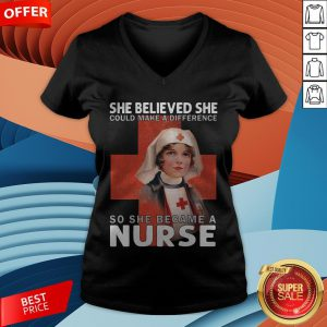 She Believe She Could Make A Difference So She Became A Nurse V-neck