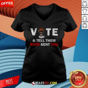 Ruth Bader Ginsburg Vote And Tell Them Ruth Sent You V-neck