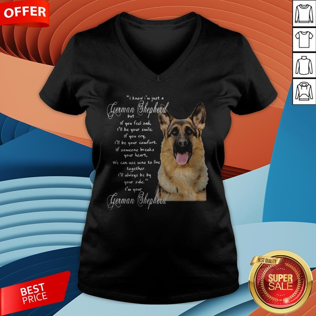 I Know I�m Just A German Shepherd But If You Feel Sad I�ll Be Your Smile V-neck