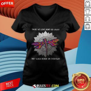 Those We Love Don't Go Away They Walk Beside Us Every Day Sunflower Dragonfly V-neck - Design By Rulestee.com