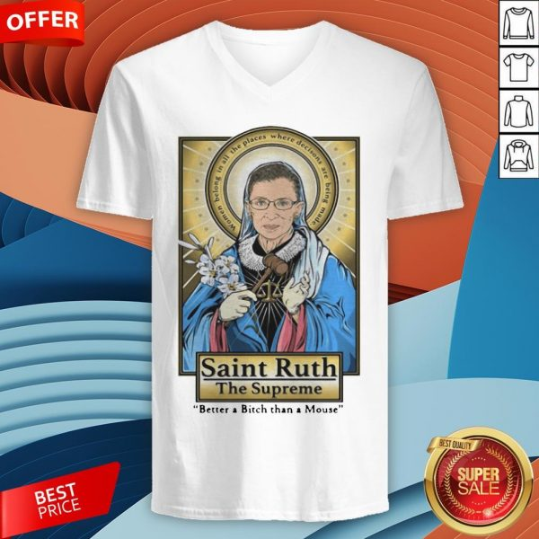 Ruth Bader Ginsburg Saint Ruth The Supreme Better A Bitch Than A Mouse V-neck