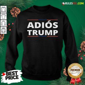 Awesome Adiós Trump, Chemise Adios Trump Funny Sweatshirt - Design By Rulestee.com