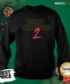 Awesome Bobby Tarantino 2 Sweatshirt - Design By Rulestee.com