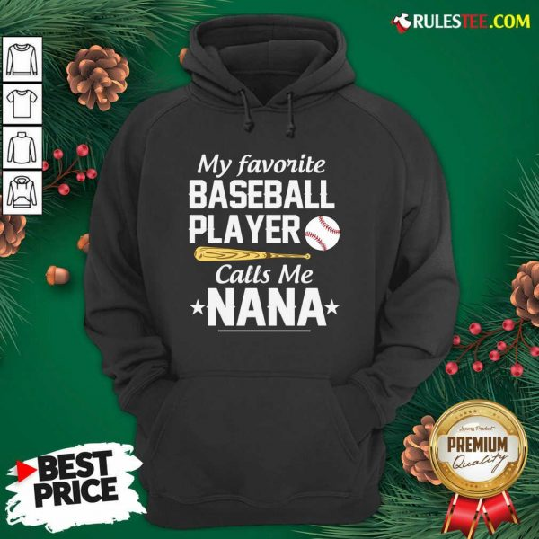 My Favorite Baseball Player Calls Me Nana Hoodie - Design By Rulestee.com