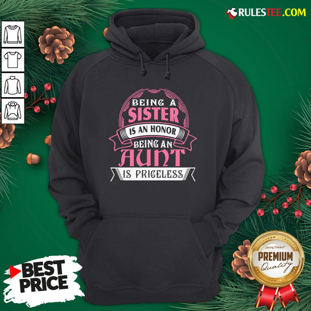 Funny Being A Sister Is An Honor Being An Aunt Is Priceless Hoodie- Design By Rulestee.com