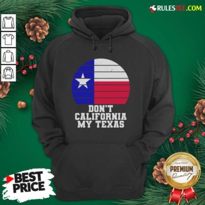 Don't California My Texas Star Election Hoodie - Design By Rulestee.com