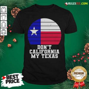 Don't California My Texas Star Election Shirt - Design By Rulestee.com