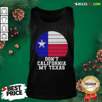 Don't California My Texas Star Election Tank Top - Design By Rulestee.com