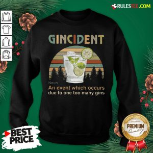 Funny Gincident An Event Which Occurs Due To One Too Many Gins Vintage Sweatshirt- Design By Rulestee.com