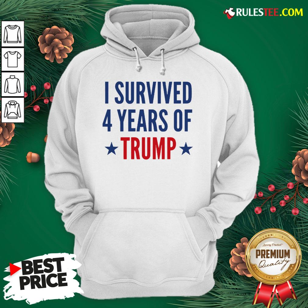 Funny I Survived 4 Years Of Trump Hoodie - Design By Rulestee.com