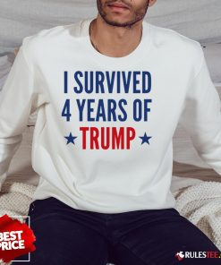 Funny I Survived 4 Years Of Trump Sweatshirt - Design By Rulestee.com