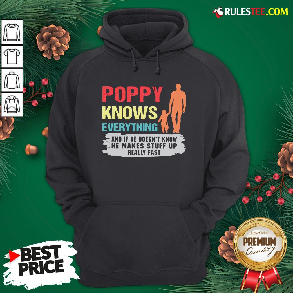 Funny Poppy Knows Everything And If He Doesn�t Know He Makes Stuff Up Really Fast Hoodie- Design By Rulestee.com