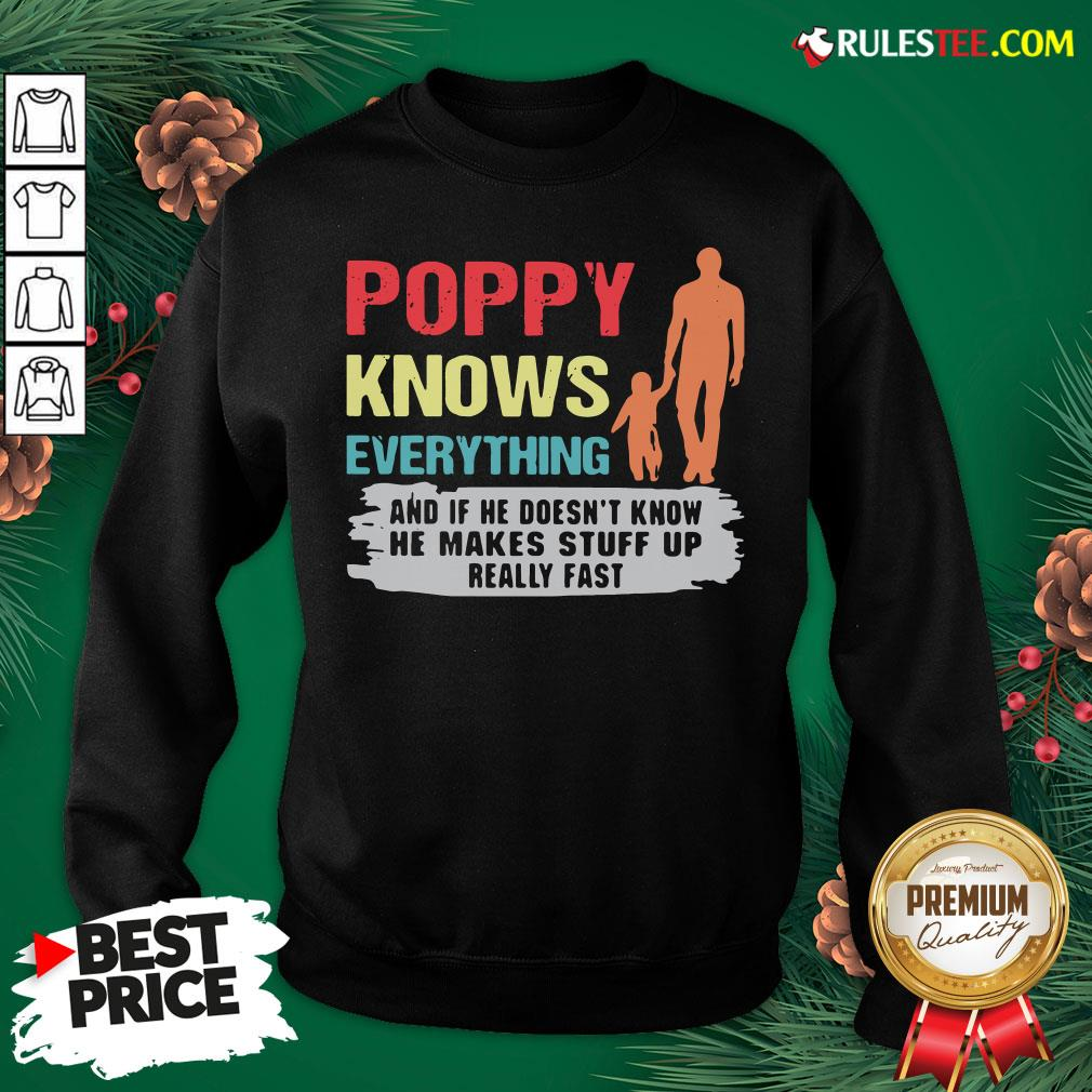 Funny Poppy Knows Everything And If He Doesn�t Know He Makes Stuff Up Really Fast Sweatshirt- Design By Rulestee.com