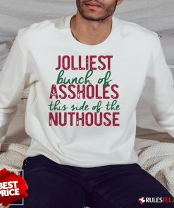 Good Jolliest Bunch Of Assholes This Side Of The Nuthouse Christmas Sweatshirt - Design By Rulestee.com