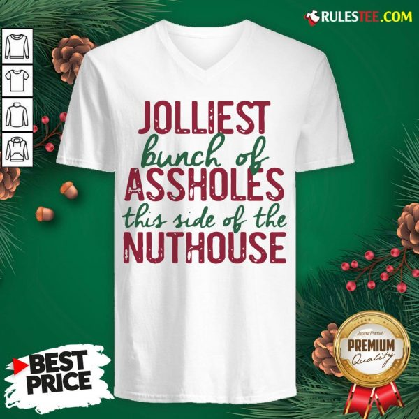 Good Jolliest Bunch Of Assholes This Side Of The Nuthouse Christmas V-neck - Design By Rulestee.com