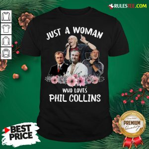 Good Just A Woman Who Loves Phil Collins Shirt - Design By Rulestee.com