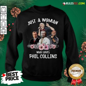 Good Just A Woman Who Loves Phil Collins Sweatshirt - Design By Rulestee.com