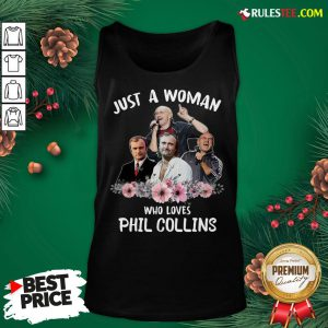 Good Just A Woman Who Loves Phil Collins Tank Top - Design By Rulestee.com