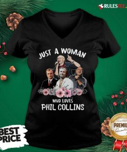 Good Just A Woman Who Loves Phil Collins V-neck - Design By Rulestee.com