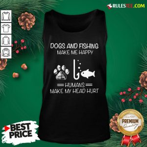 Hot Dogs And Fishing Make Me Happy Humans Make My Head Hurt Tank Top - Design By Rulestee.com
