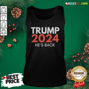 He's Back Trump 2024 Reelection Tank Top - Design By Rulestee.com