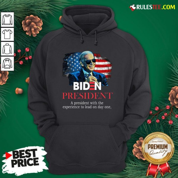 Nice Biden President A President With Experience To Lead On Day One Hoodie- Design By Rulestee.com