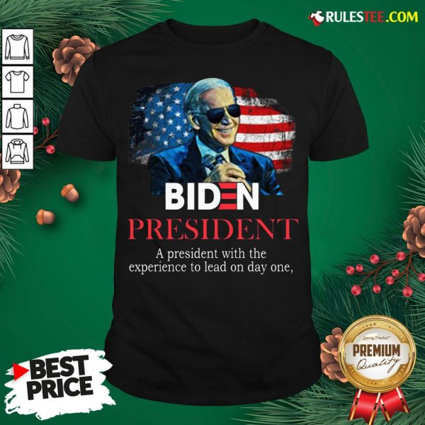 Nice Biden President A President With Experience To Lead On Day One T-Shirt- Design By Rulestee.com