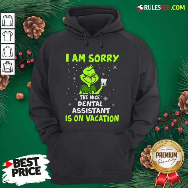 Nice Grinch I Am Sorry The Nice Dental Assistant Is On Vacation Hoodie- Design By Rulestee.com