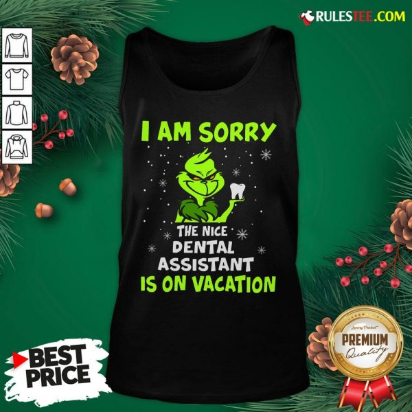Nice Grinch I Am Sorry The Nice Dental Assistant Is On Vacation Tank Top- Design By Rulestee.com