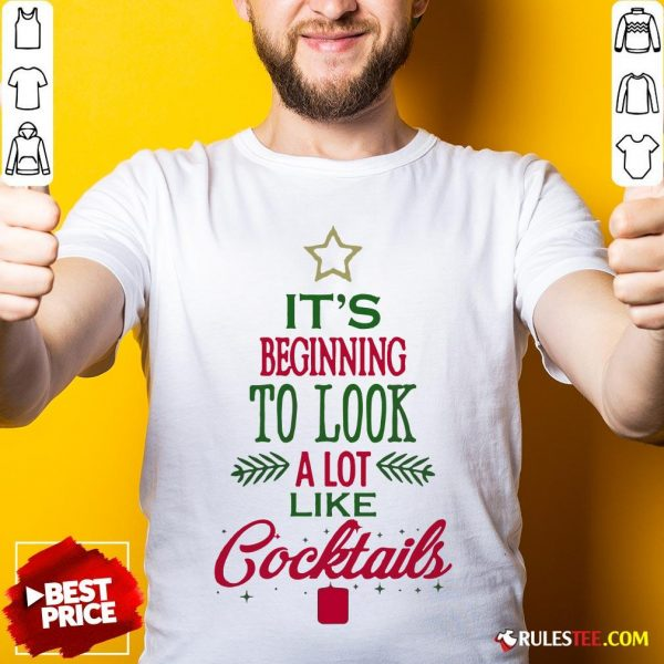 Nice It's Beginning To Look A Lot Like Cocktails Christmas Shirt - Design By Rulestee.com