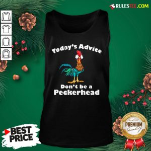 Official Hei Hei Today's Advice Don't Be A Peckerhead Tank Top- Design By Rulestee.com