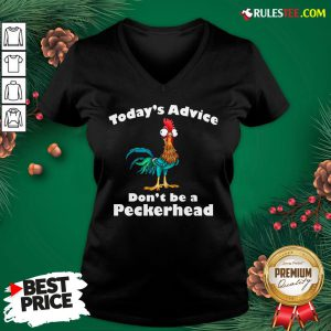 Official Hei Hei Today's Advice Don't Be A Peckerhead V-neck- Design By Rulestee.com