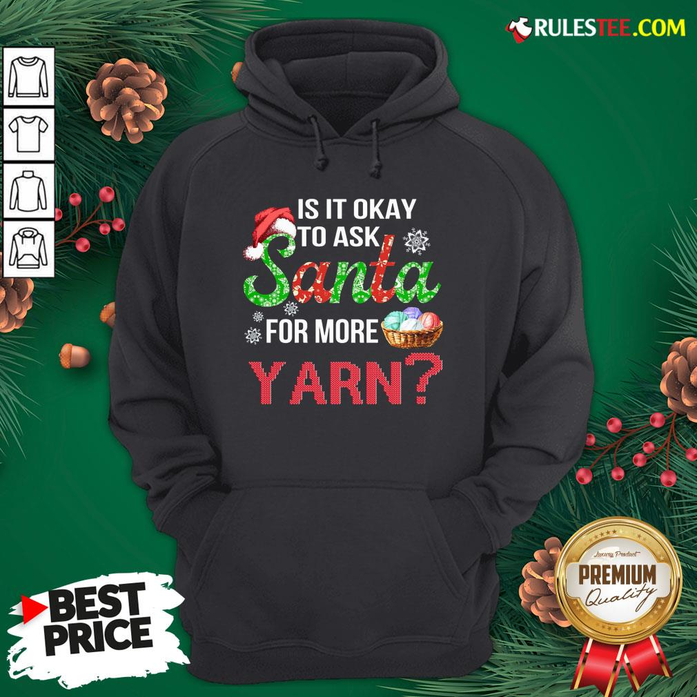 Official Is It Okay To Ask Santa For More Yarn Christmas Sweat Hoodie - Design By Rulestee.com