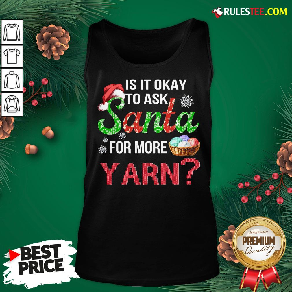 Official Is It Okay To Ask Santa For More Yarn Christmas Sweat Tank Top - Design By Rulestee.com