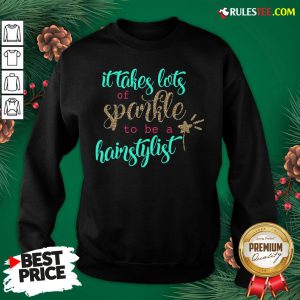 Official It Takes Lots Of Sparkle To Be A Hairstylist Sweatshirt- Design By Rulestee.com