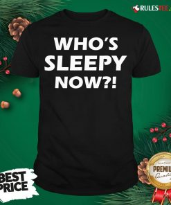 Official Who's Sleepy Now Joe Biden President 2020 In Your Face Shirt- Design By Rulestee.com