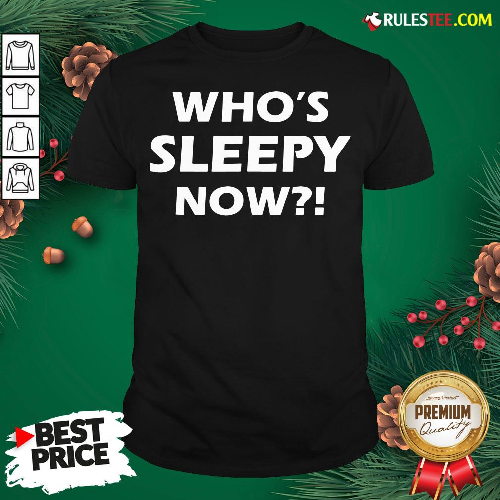 Official Who�s Sleepy Now Joe Biden President 2020 In Your Face Shirt- Design By Rulestee.com