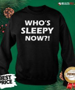 Official Who's Sleepy Now Joe Biden President 2020 In Your Face Sweatshirt- Design By Rulestee.com
