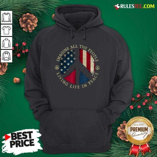 Original Imagine All The People Living Life In Peace American Flag Hoodie- Design By Rulestee.com