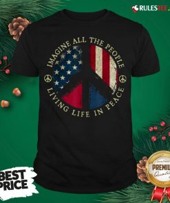Original Imagine All The People Living Life In Peace American Flag Shirt - Design By Rulestee.com